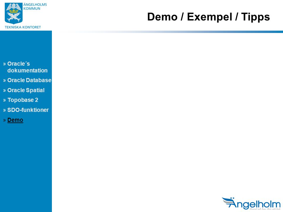 Demo / Exempel / Tipps » Oracle´s dokumentation » Oracle Database » Oracle Spatial » Topobase 2 » SDO-funktioner » Demo
