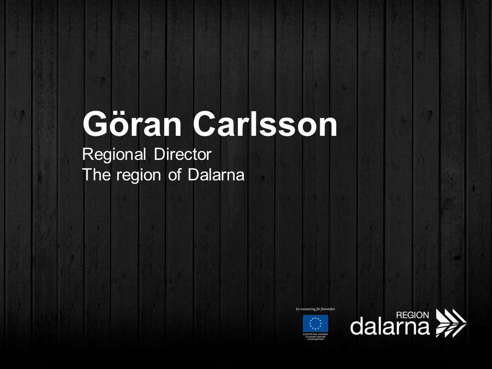 Göran Carlsson Regional Director The region of Dalarna
