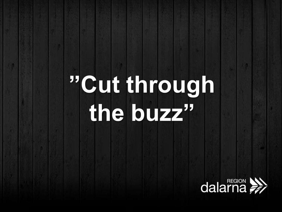 """Cut through the buzz"""