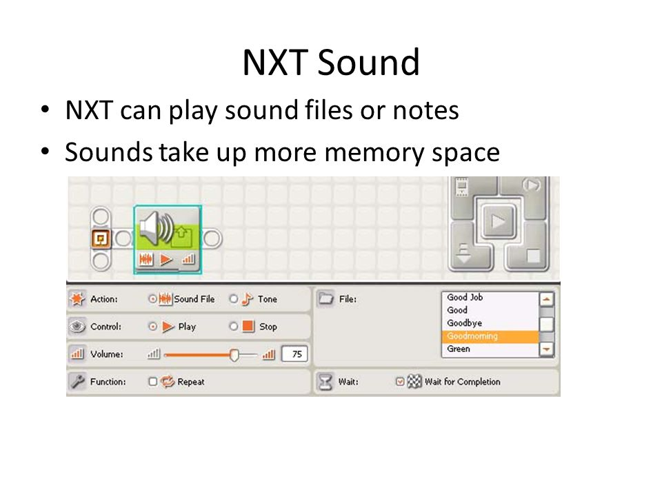 NXT Sound NXT can play sound files or notes Sounds take up more memory space