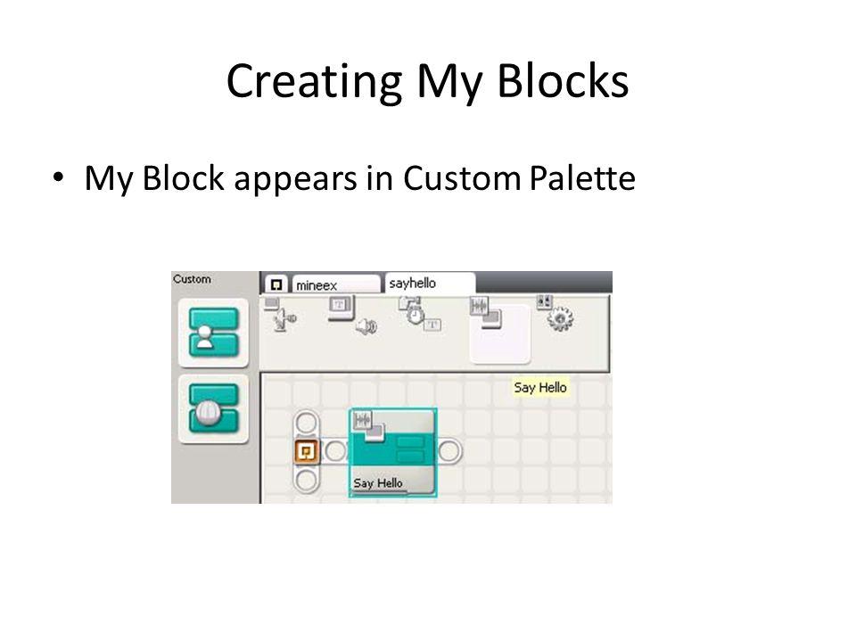 Creating My Blocks My Block appears in Custom Palette
