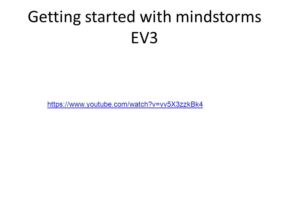 Getting started with mindstorms EV3 https://www.youtube.com/watch v=vv5X3zzkBk4