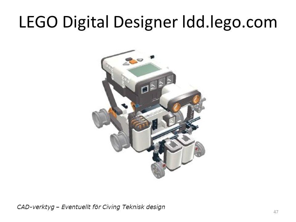 47 LEGO Digital Designer ldd.lego.com CAD-verktyg – Eventuellt för Civing Teknisk design