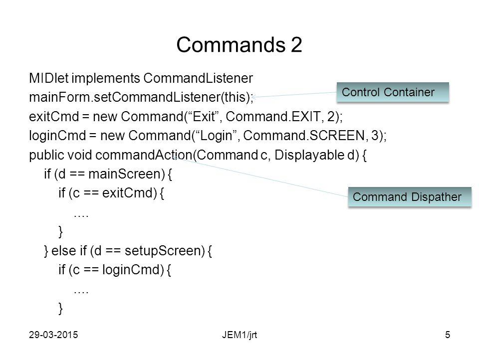 "Commands 1 MIDlet implements CommandListener mainForm.setCommandListener(this); exitCmd = new Command(""Exit"", Command.EXIT, 2); loginCmd = new Command"