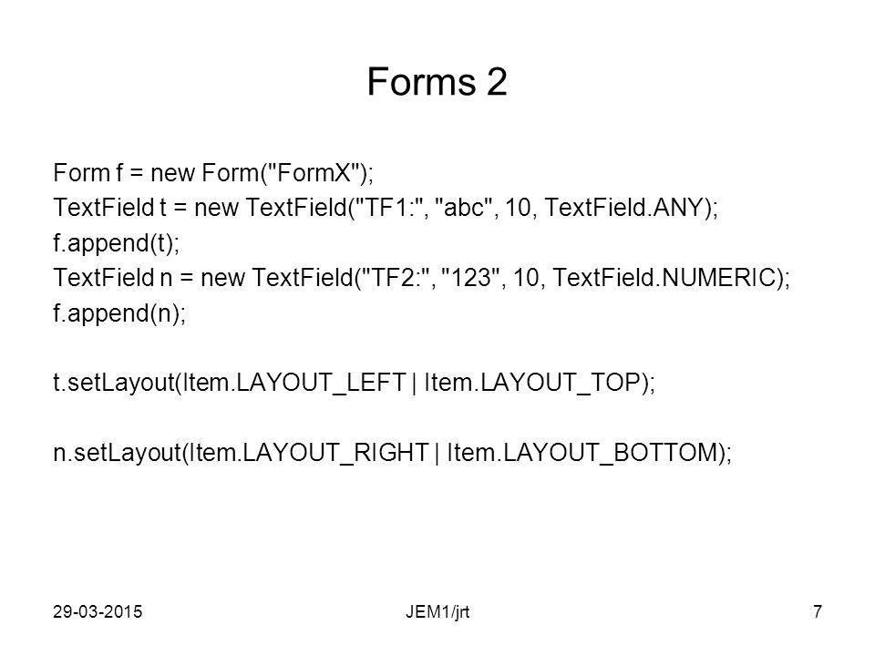 29-03-20156 Forms 1 En Form indeholder Items: –ChoiceGroup –CustomItem –DateField –Gauge –ImageItem –Spacer –StringItem –TextField JEM1/jrt