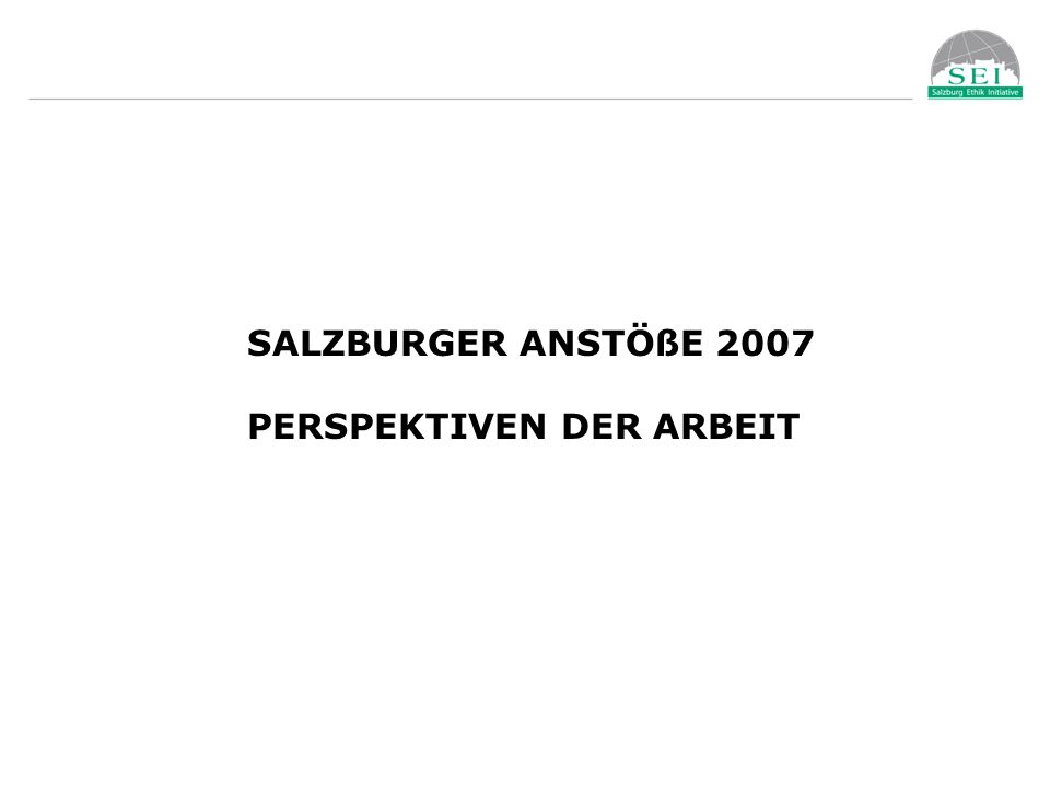 SALZBURGER ANSTÖßE 2007 PERSPEKTIVEN DER ARBEIT