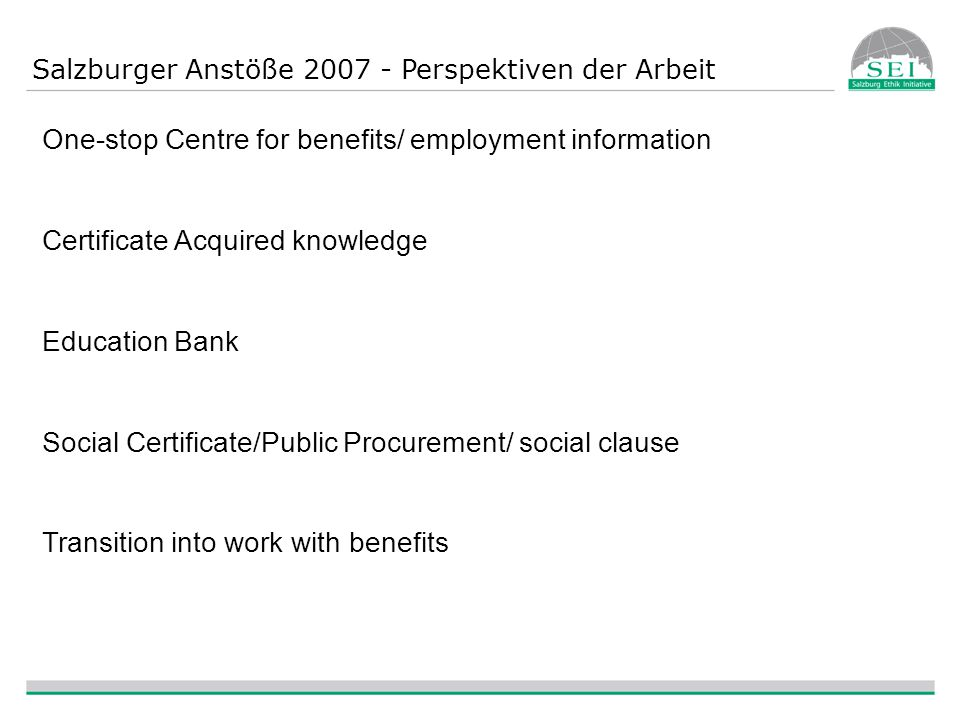 Salzburger Anstöße 2007 - Perspektiven der Arbeit One-stop Centre for benefits/ employment information Certificate Acquired knowledge Education Bank S