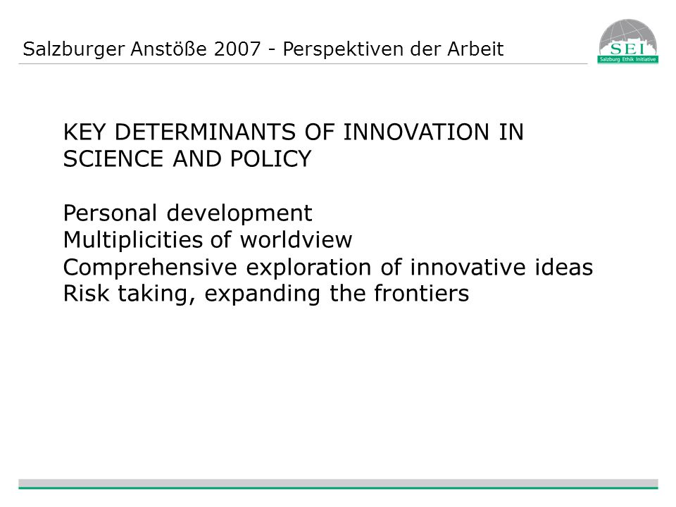 Salzburger Anstöße 2007 - Perspektiven der Arbeit KEY DETERMINANTS OF INNOVATION IN SCIENCE AND POLICY Personal development Multiplicities of worldvie