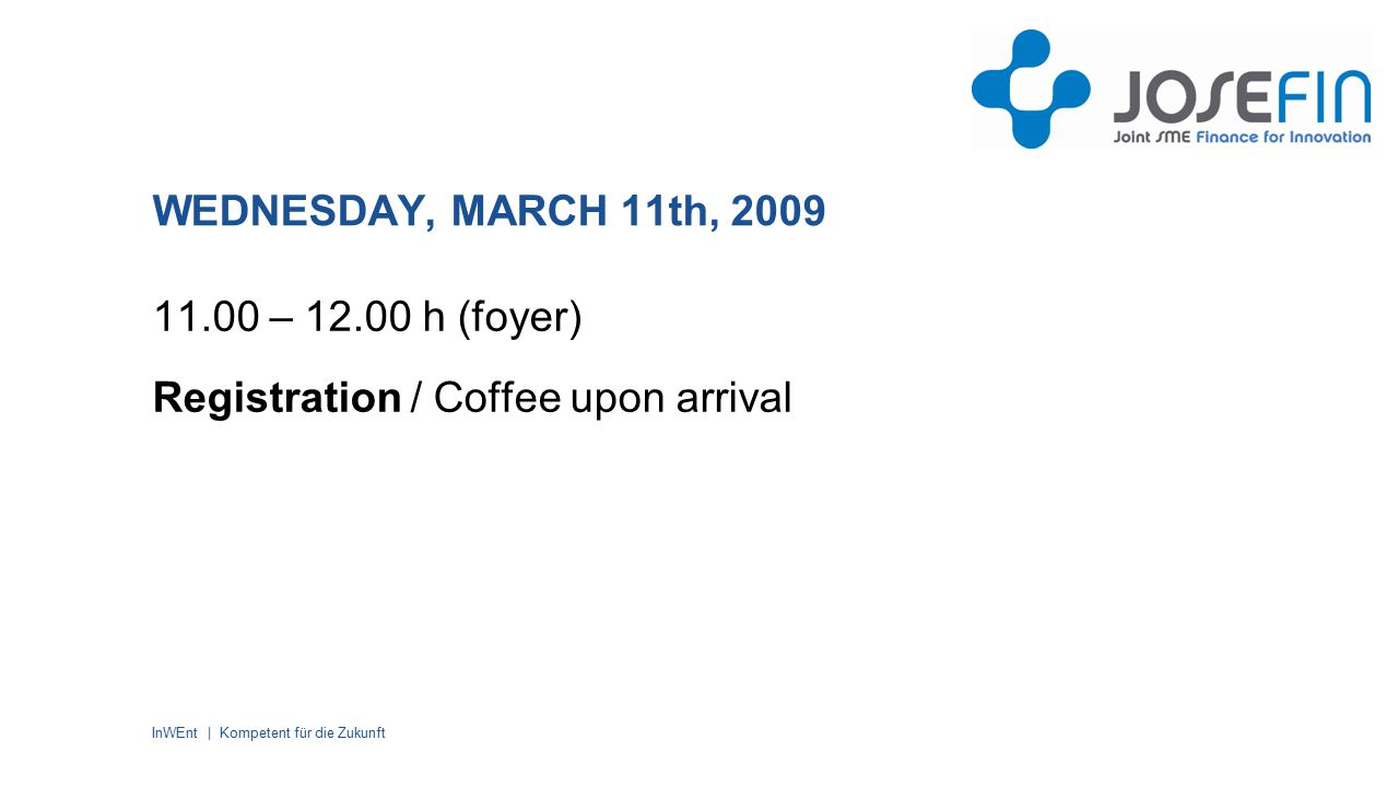 InWEnt | Kompetent für die Zukunft WEDNESDAY, MARCH 11th, 2009 11.00 – 12.00 h (foyer) Registration / Coffee upon arrival