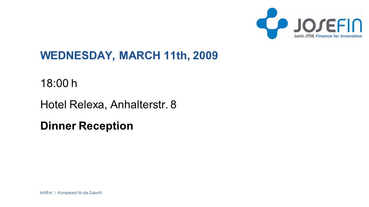 InWEnt | Kompetent für die Zukunft WEDNESDAY, MARCH 11th, 2009 18:00 h Hotel Relexa, Anhalterstr.