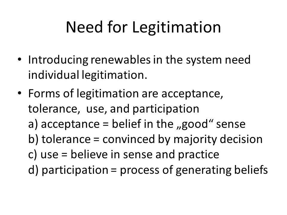 Need for Legitimation Introducing renewables in the system need individual legitimation.