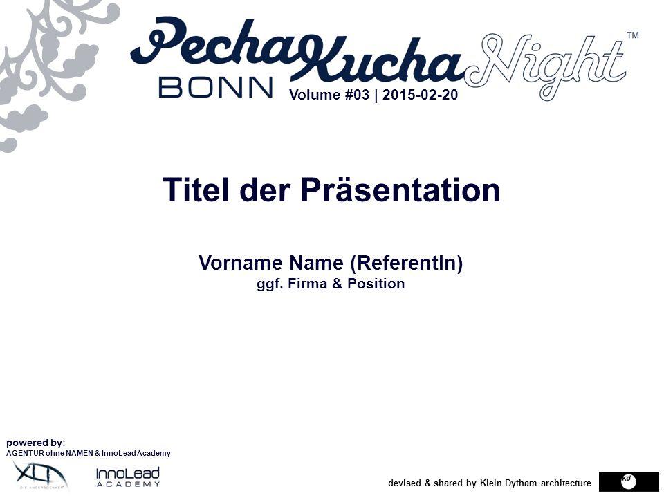 devised & shared by Klein Dytham architecture Titel der Präsentation Vorname Name (ReferentIn) ggf. Firma & Position powered by: AGENTUR ohne NAMEN &