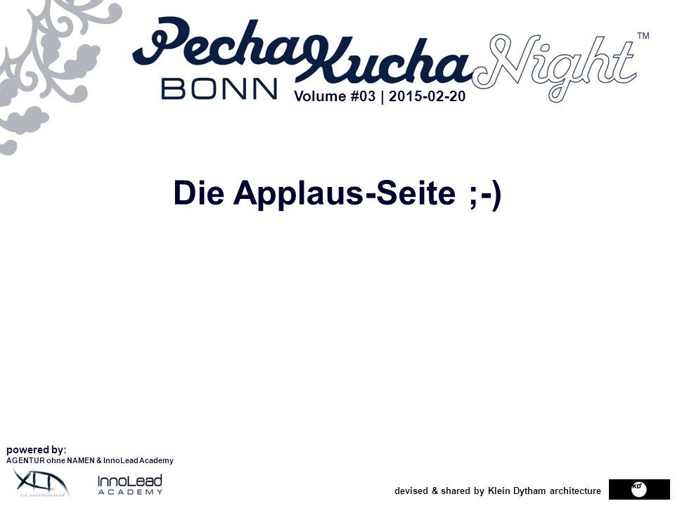 devised & shared by Klein Dytham architecture Die Applaus-Seite ;-) powered by: AGENTUR ohne NAMEN & InnoLead Academy Volume #03 | 2015-02-20