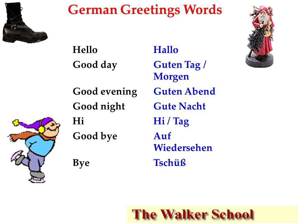 German Greetings Words HelloHallo Good dayGuten Tag / Morgen Good eveningGuten Abend Good nightGute Nacht HiHi / Tag Good byeAuf Wiedersehen ByeTschüß