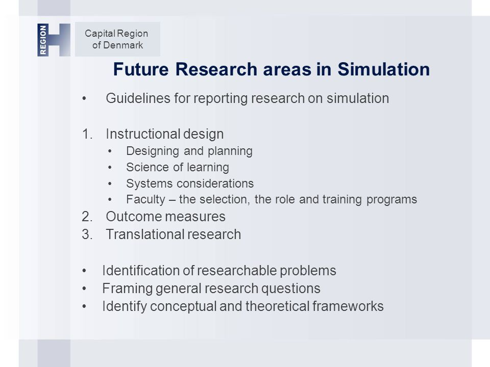 Capital Region of Denmark Future Research areas in Simulation Guidelines for reporting research on simulation 1.