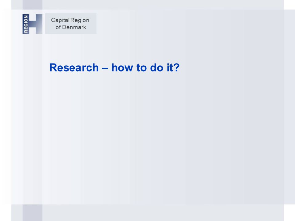 Capital Region of Denmark Research – how to do it