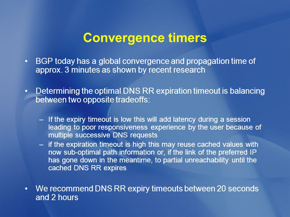 Convergence timers BGP today has a global convergence and propagation time of approx.