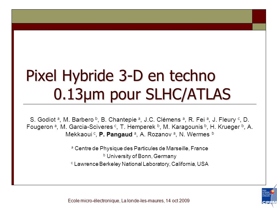 Ecole micro-électronique, La londe-les-maures, 14 oct 2009 Pixel Hybride 3-D en techno 0.13µm pour SLHC/ATLAS P.
