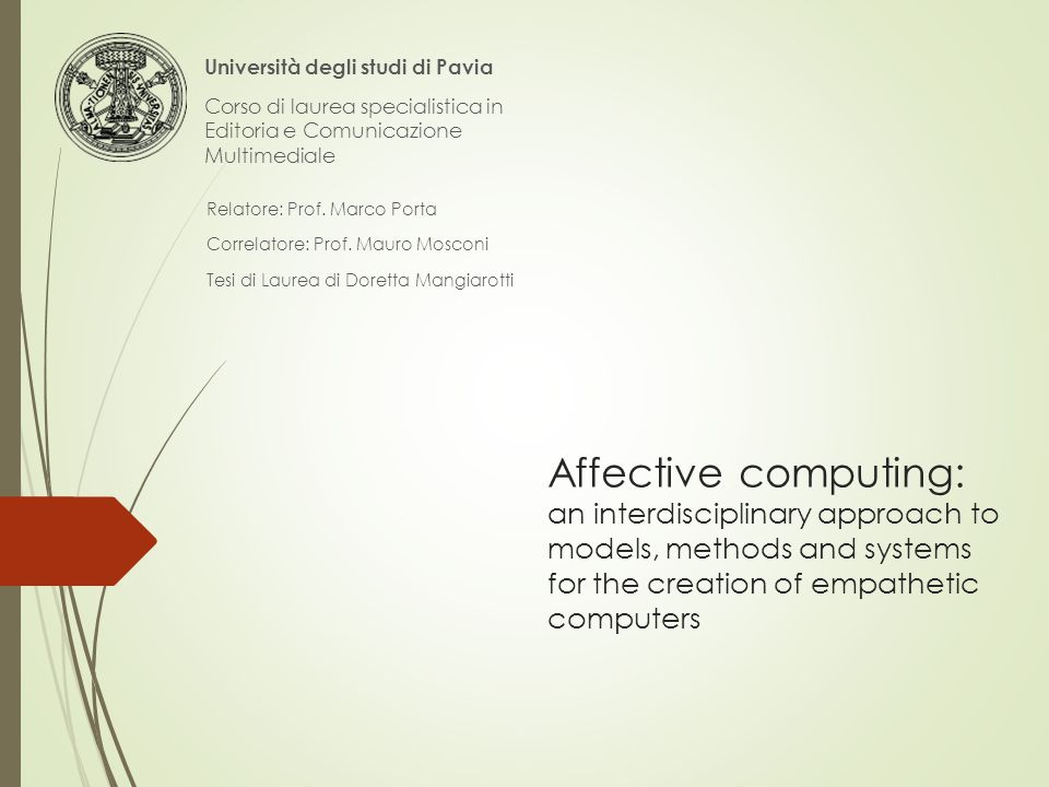 Affective computing: an interdisciplinary approach to models, methods and systems for the creation of empathetic computers Relatore: Prof.