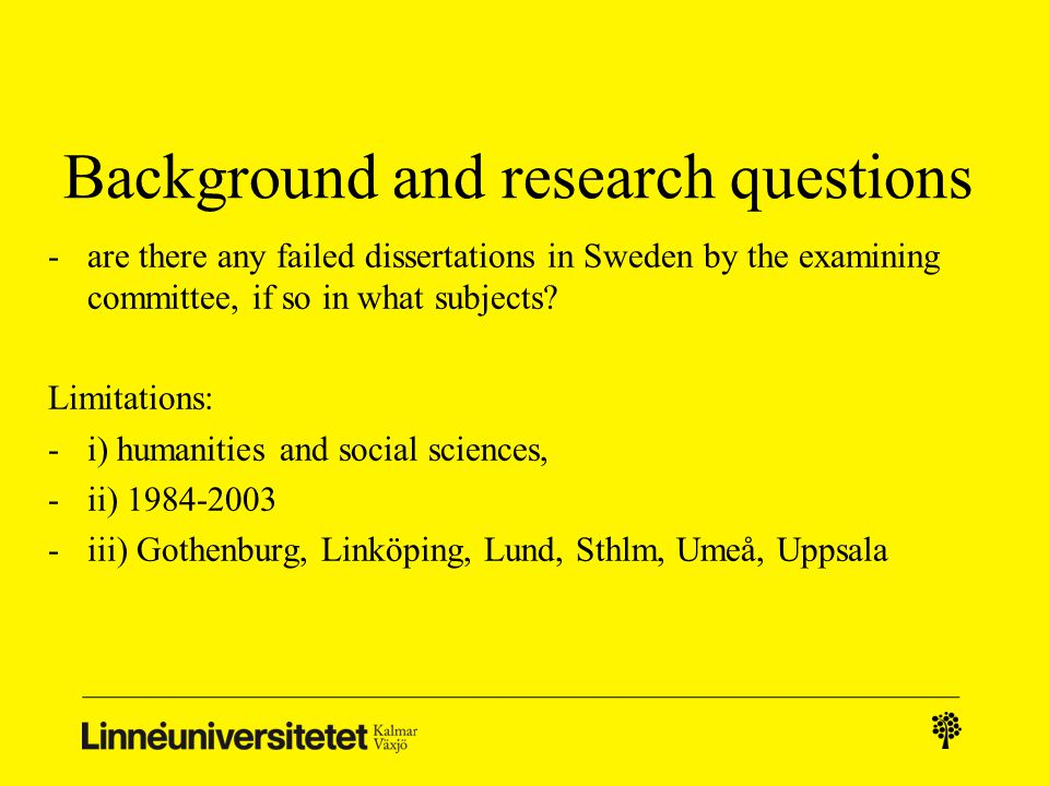 Background and research questions -are there any failed dissertations in Sweden by the examining committee, if so in what subjects.