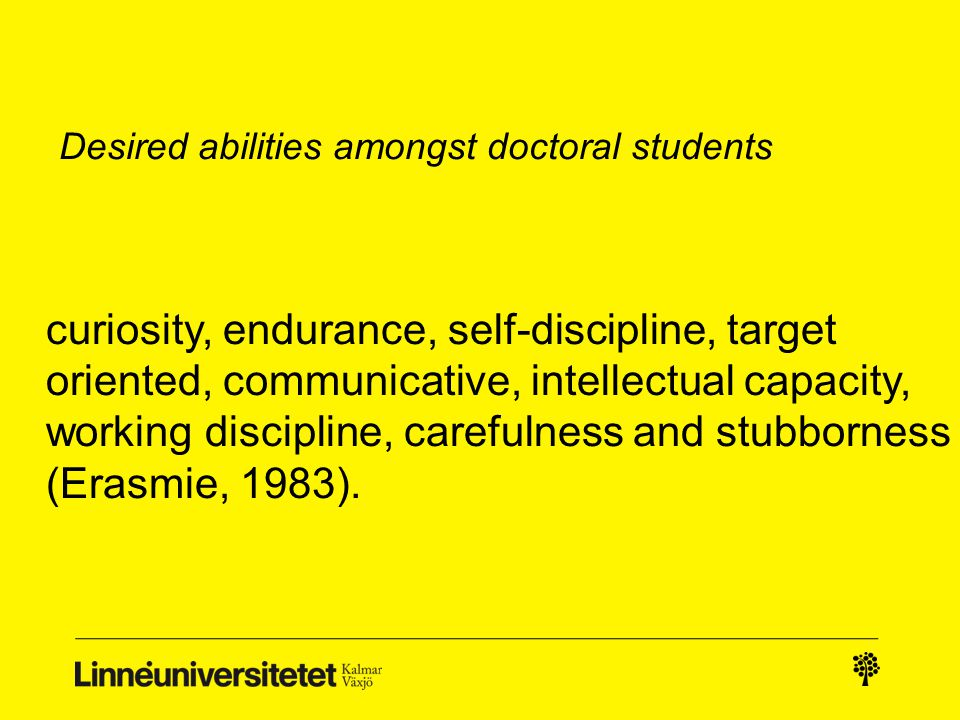 curiosity, endurance, self-discipline, target oriented, communicative, intellectual capacity, working discipline, carefulness and stubborness (Erasmie, 1983).