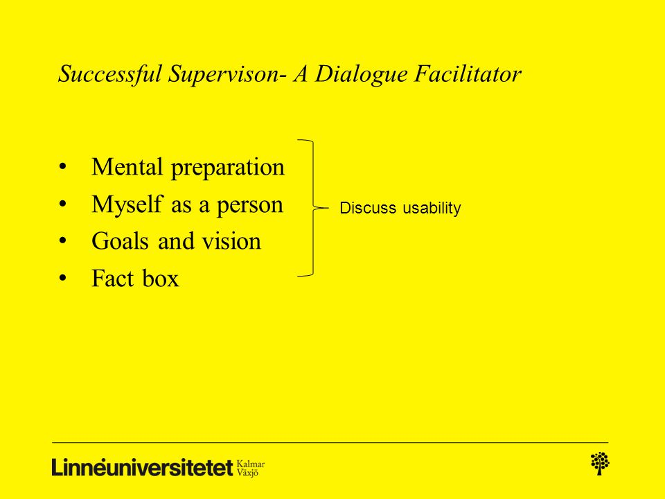 Successful Supervison- A Dialogue Facilitator Mental preparation Myself as a person Goals and vision Fact box Discuss usability
