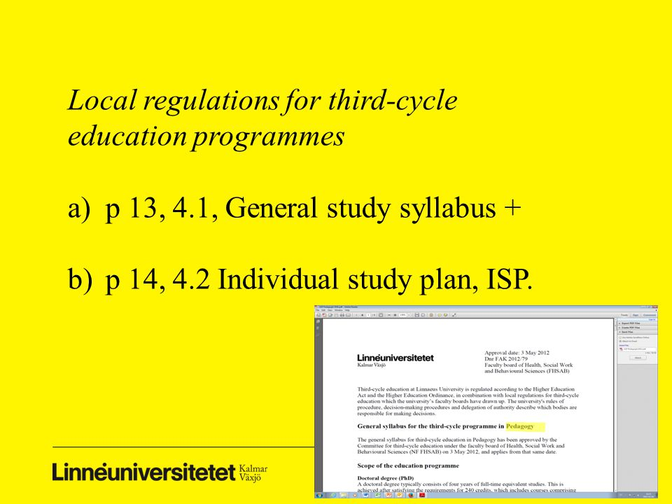 Local regulations for third-cycle education programmes a)p 13, 4.1, General study syllabus + b)p 14, 4.2 Individual study plan, ISP.