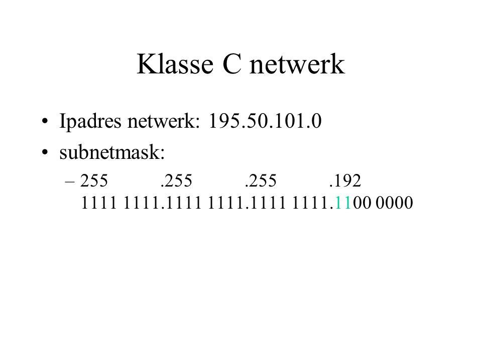 Klasse C netwerk Ipadres netwerk: 195.50.101.0 subnetmask: –255.255.255.192 1111 1111.1111 1111.1111 1111.1100 0000