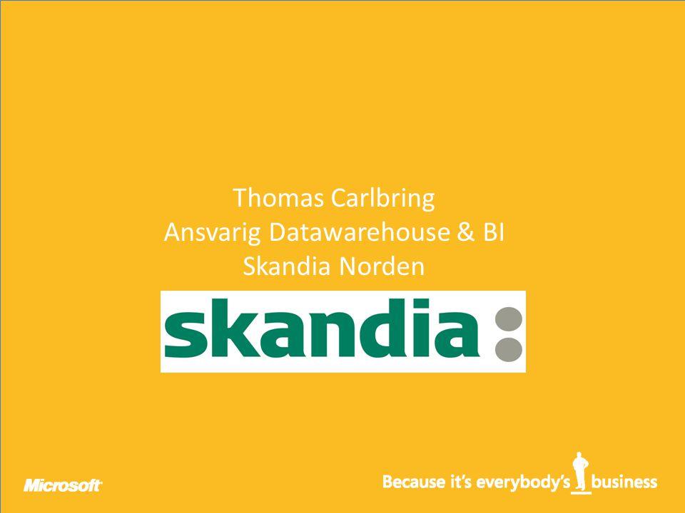 Thomas Carlbring Ansvarig Datawarehouse & BI Skandia Norden