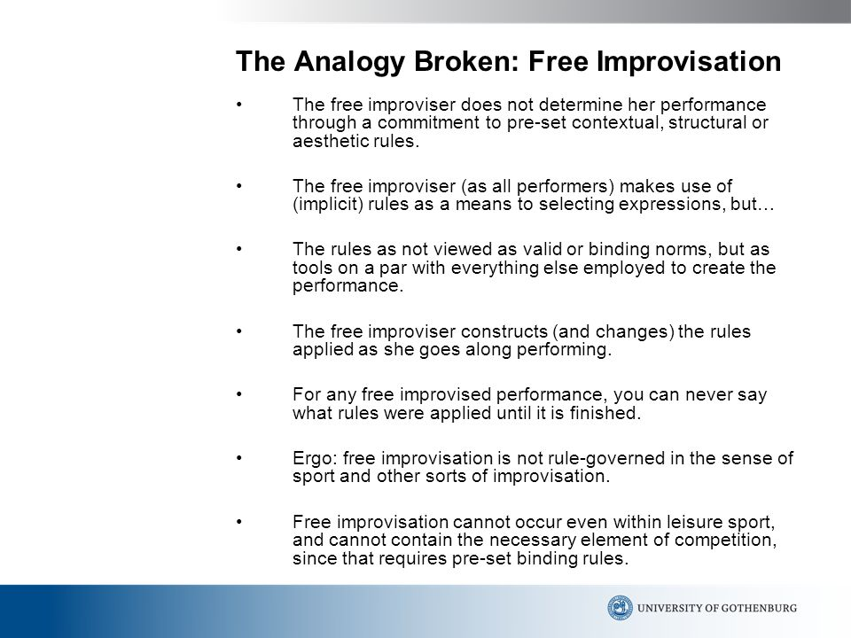 The Analogy Broken: Free Improvisation The free improviser does not determine her performance through a commitment to pre-set contextual, structural or aesthetic rules.