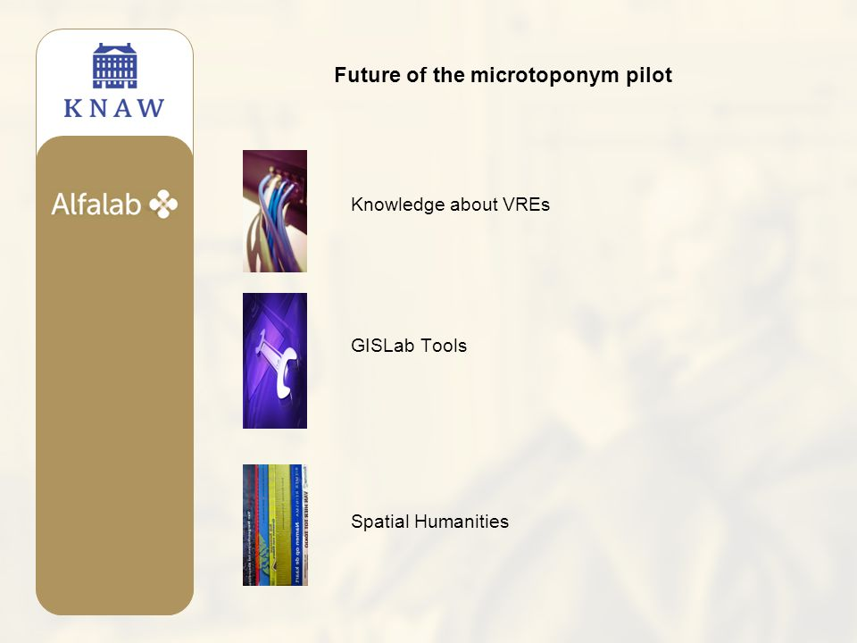 Future of the microtoponym pilot Knowledge about VREs GISLab Tools Spatial Humanities