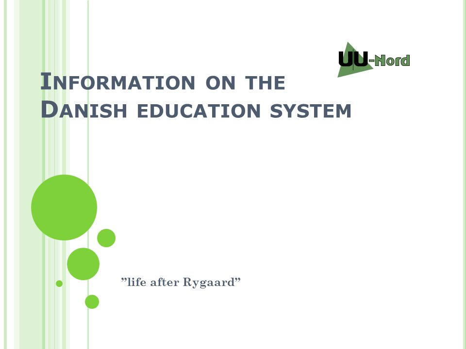 I NFORMATION ON THE D ANISH EDUCATION SYSTEM life after Rygaard