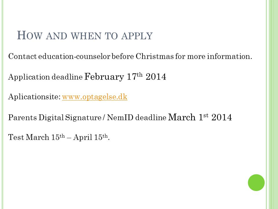 H OW AND WHEN TO APPLY Contact education-counselor before Christmas for more information.