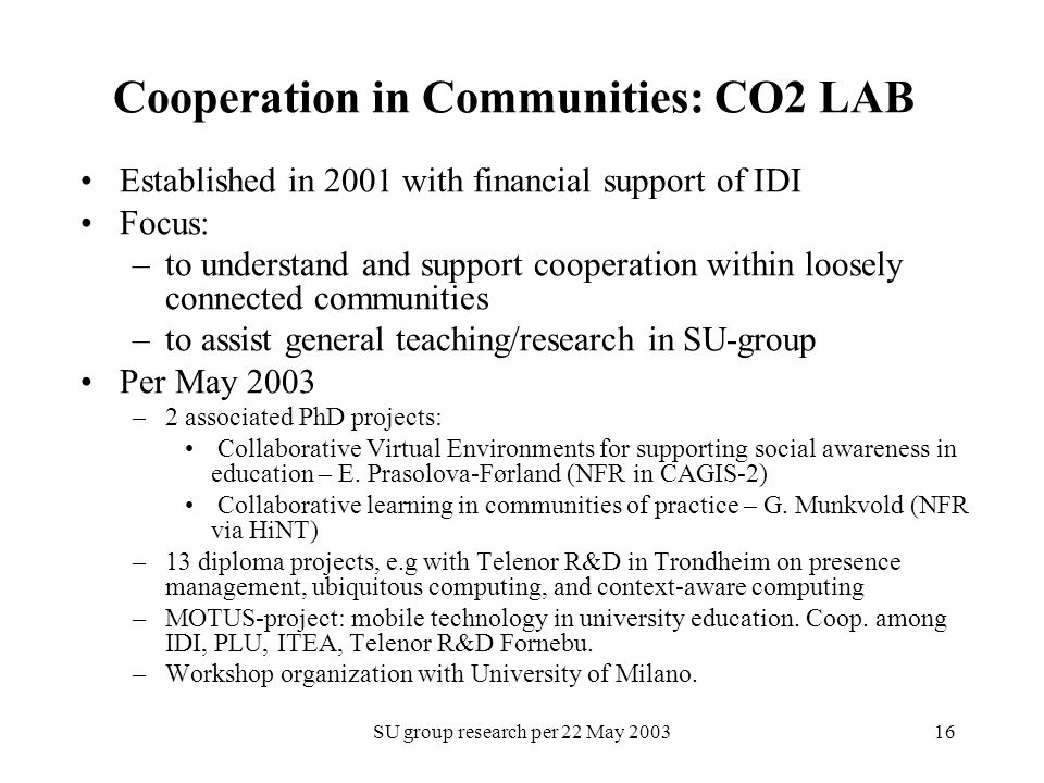 SU group research per 22 May 200316 Cooperation in Communities: CO2 LAB Established in 2001 with financial support of IDI Focus: –to understand and su