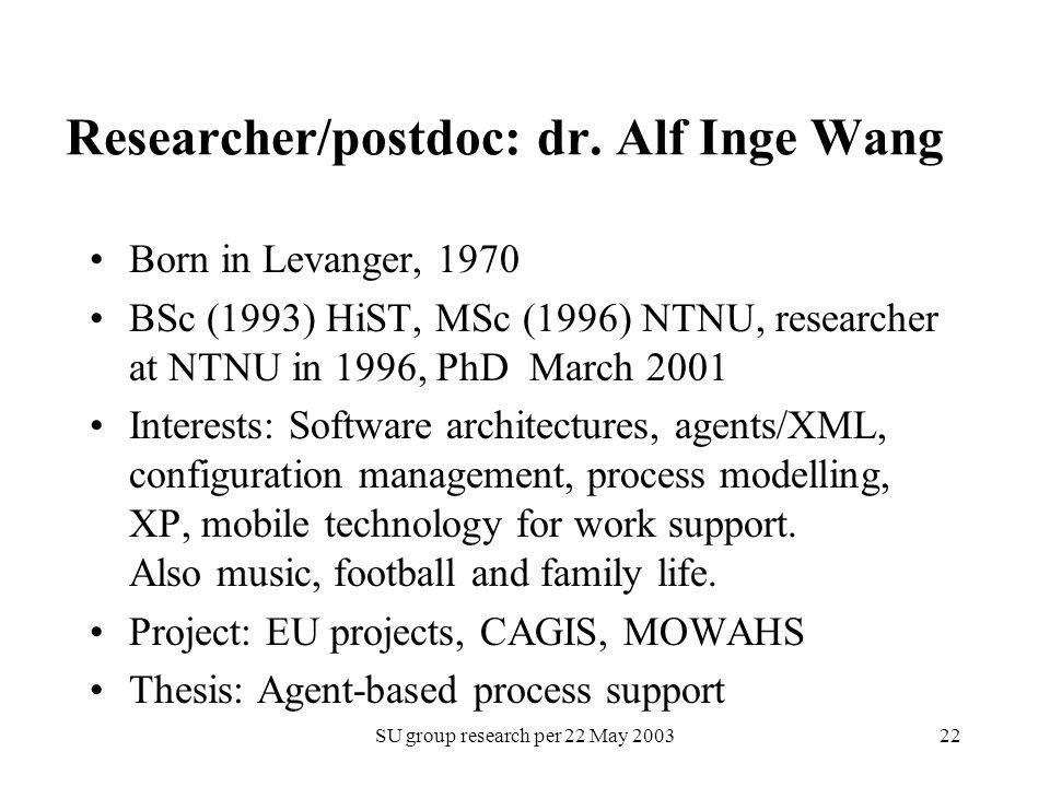 SU group research per 22 May 200322 Researcher/postdoc: dr. Alf Inge Wang Born in Levanger, 1970 BSc (1993) HiST, MSc (1996) NTNU, researcher at NTNU