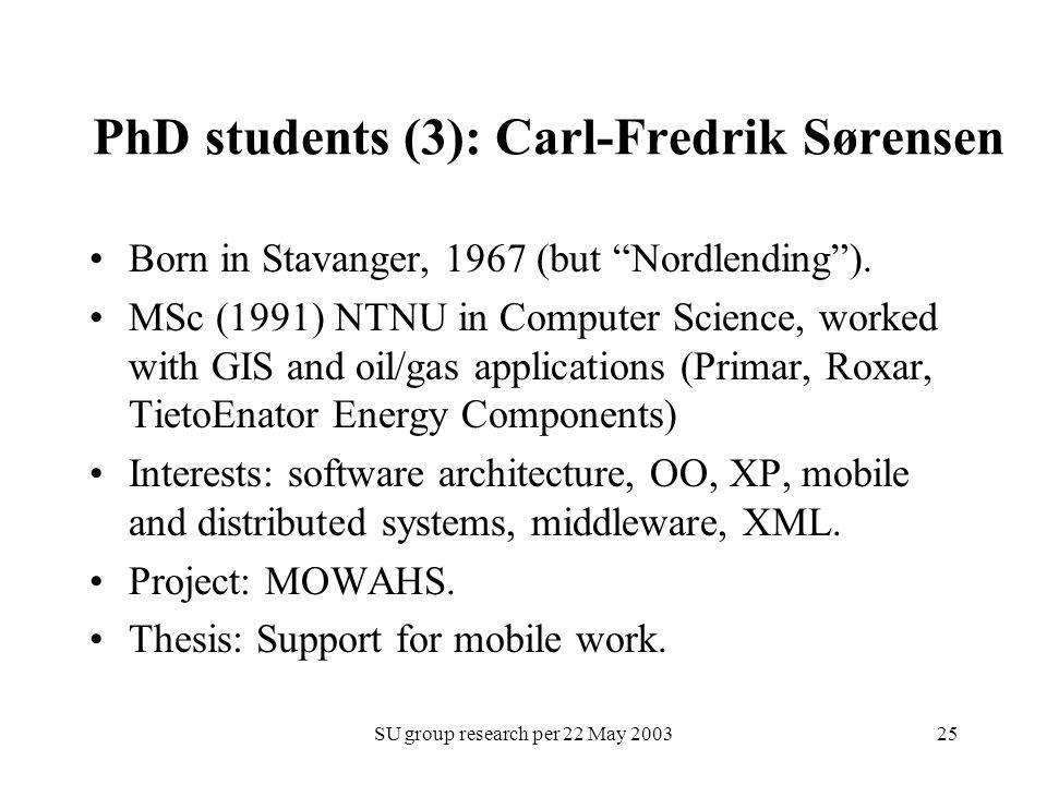 "SU group research per 22 May 200325 PhD students (3): Carl-Fredrik Sørensen Born in Stavanger, 1967 (but ""Nordlending""). MSc (1991) NTNU in Computer S"