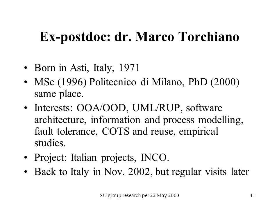 SU group research per 22 May 200341 Ex-postdoc: dr. Marco Torchiano Born in Asti, Italy, 1971 MSc (1996) Politecnico di Milano, PhD (2000) same place.