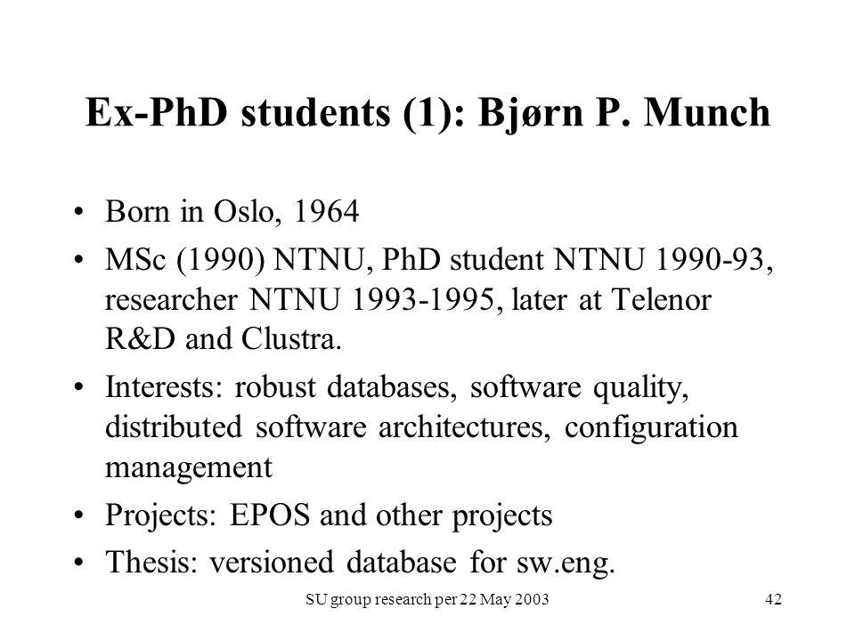 SU group research per 22 May 200342 Ex-PhD students (1): Bjørn P. Munch Born in Oslo, 1964 MSc (1990) NTNU, PhD student NTNU 1990-93, researcher NTNU