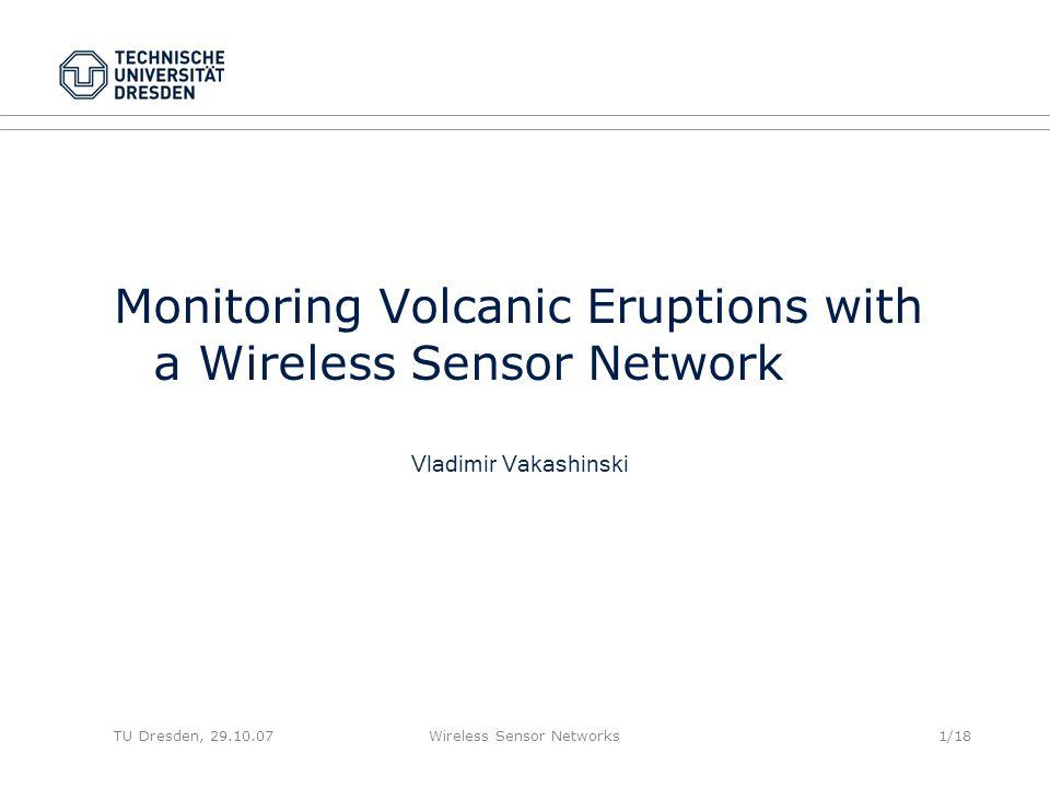 TU Dresden, 29.10.07Wireless Sensor Networks1/18 Monitoring Volcanic Eruptions with a Wireless Sensor Network Vladimir Vakashinski