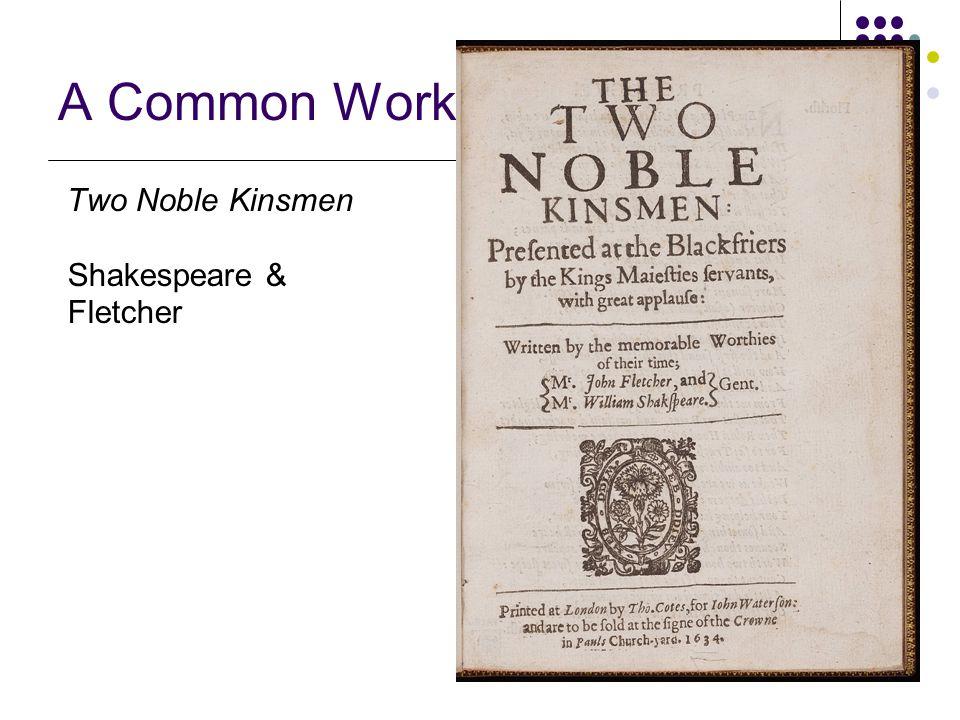 5/22 A Common Work Two Noble Kinsmen Shakespeare & Fletcher