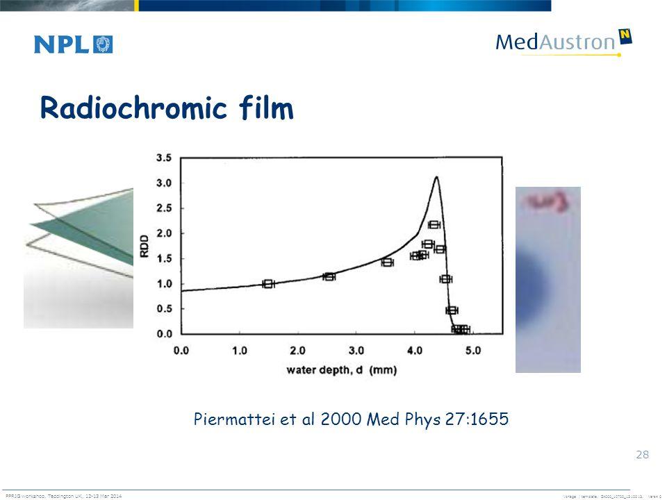 Vorlage / template. ZA000_10700_1310013, Vers4.0 PPRIG workshop, Teddington UK, 12-13 Mar 2014 28 Radiochromic film Piermattei et al 2000 Med Phys 27: