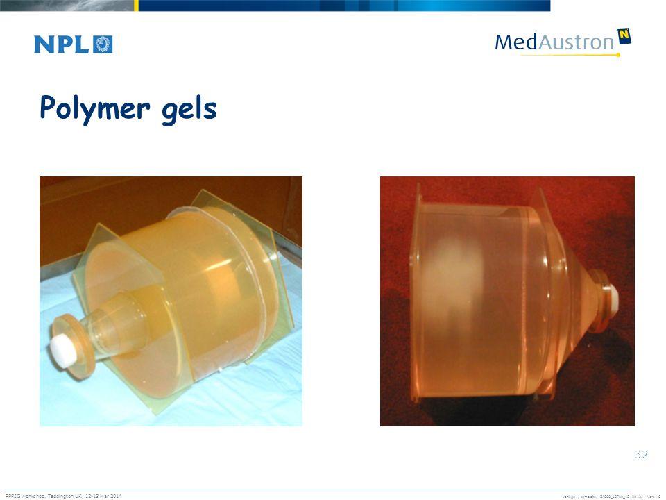 Vorlage / template. ZA000_10700_1310013, Vers4.0 PPRIG workshop, Teddington UK, 12-13 Mar 2014 32 Polymer gels