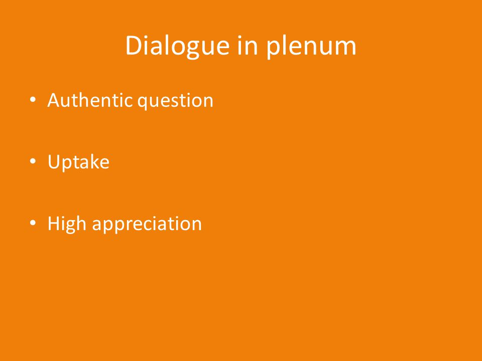Dialogue in plenum Authentic question Uptake High appreciation
