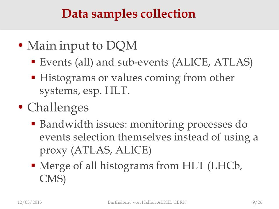 Main input to DQM  Events (all) and sub-events (ALICE, ATLAS)  Histograms or values coming from other systems, esp.
