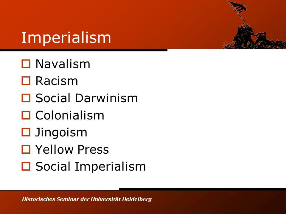 Historisches Seminar der Universität Heidelberg Imperialism  Navalism  Racism  Social Darwinism  Colonialism  Jingoism  Yellow Press  Social Imperialism