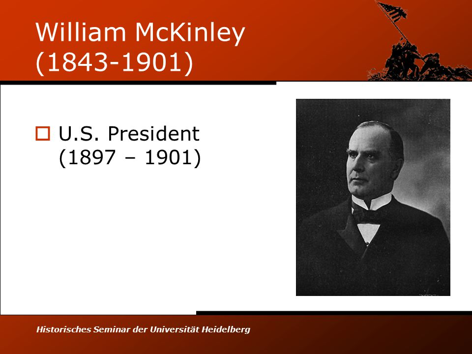 Historisches Seminar der Universität Heidelberg William McKinley (1843-1901)  U.S.