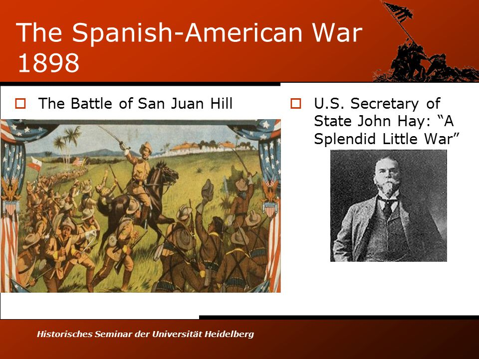 Historisches Seminar der Universität Heidelberg The Spanish-American War 1898  The Battle of San Juan Hill  U.S.