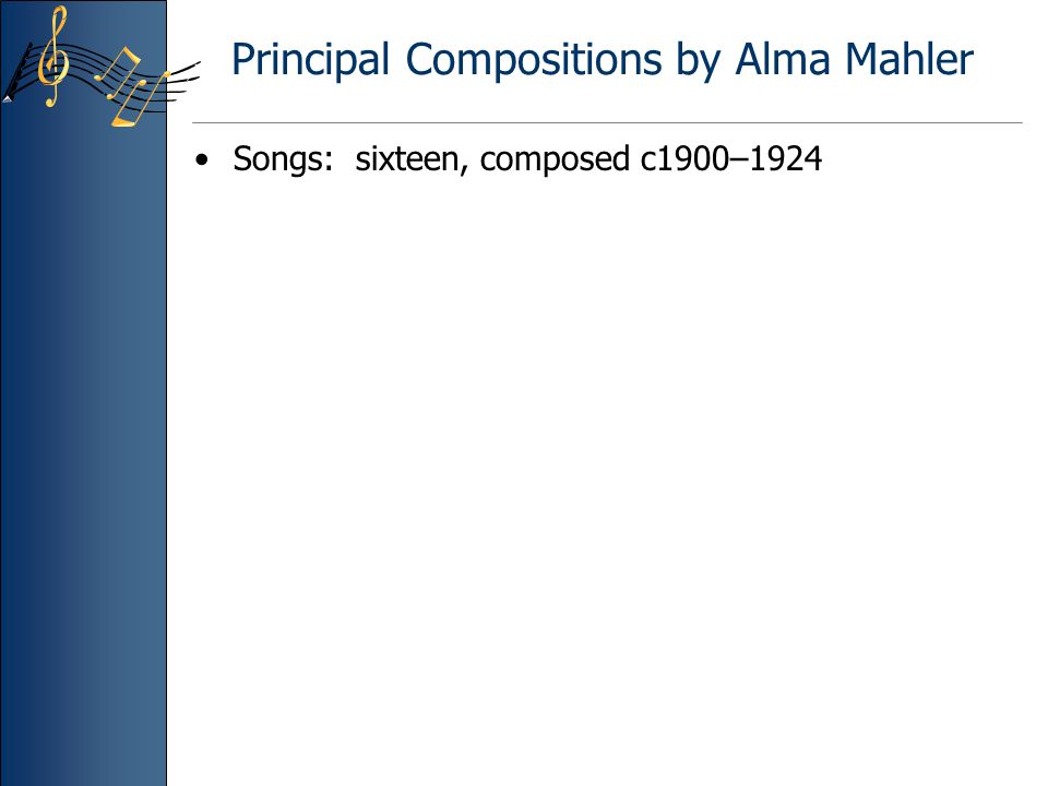 Principal Compositions by Alma Mahler Songs: sixteen, composed c1900–1924