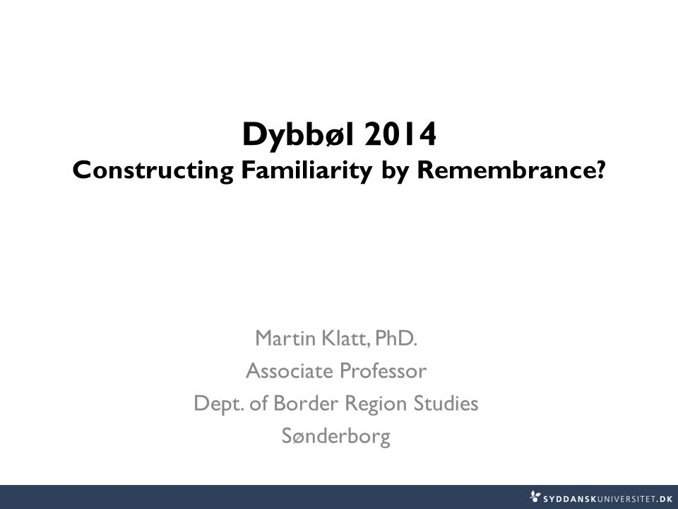 Dybbøl 2014 Constructing Familiarity by Remembrance.