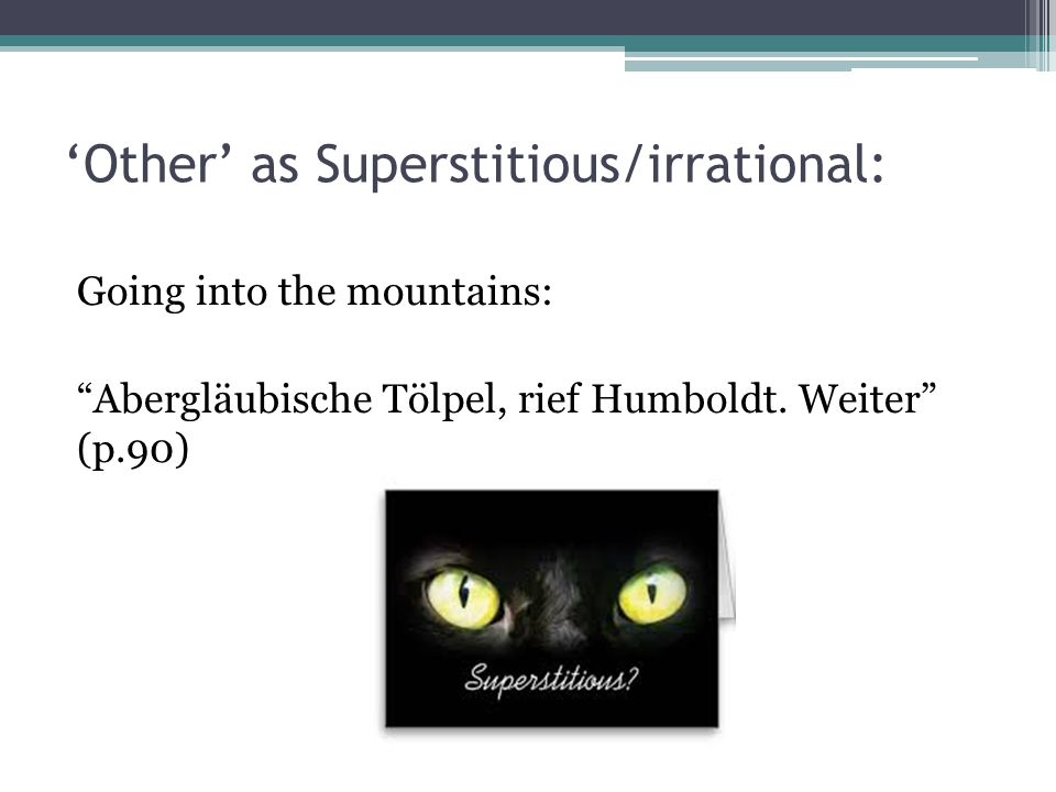 'Other' as Superstitious/irrational: Going into the mountains: Abergläubische Tölpel, rief Humboldt.